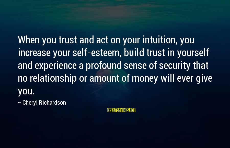 Build Self Esteem Sayings By Cheryl Richardson: When you trust and act on your intuition, you increase your self-esteem, build trust in