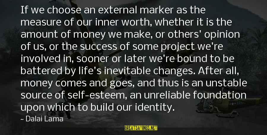 Build Self Esteem Sayings By Dalai Lama: If we choose an external marker as the measure of our inner worth, whether it