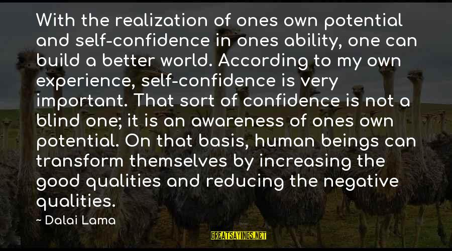 Build Self Esteem Sayings By Dalai Lama: With the realization of ones own potential and self-confidence in ones ability, one can build