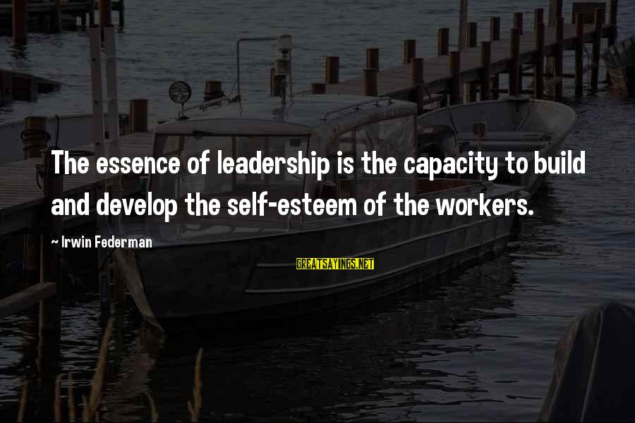 Build Self Esteem Sayings By Irwin Federman: The essence of leadership is the capacity to build and develop the self-esteem of the