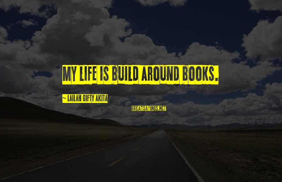 Build Self Esteem Sayings By Lailah Gifty Akita: My life is build around books.