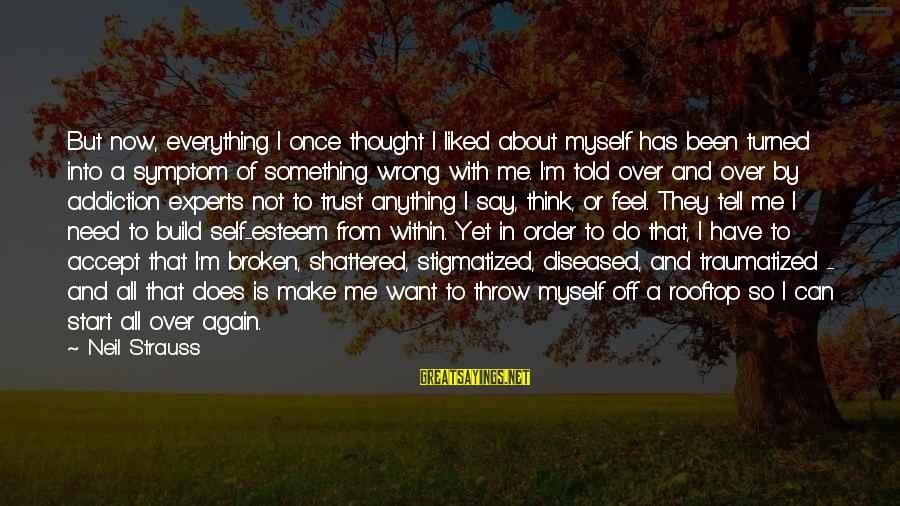 Build Self Esteem Sayings By Neil Strauss: But now, everything I once thought I liked about myself has been turned into a