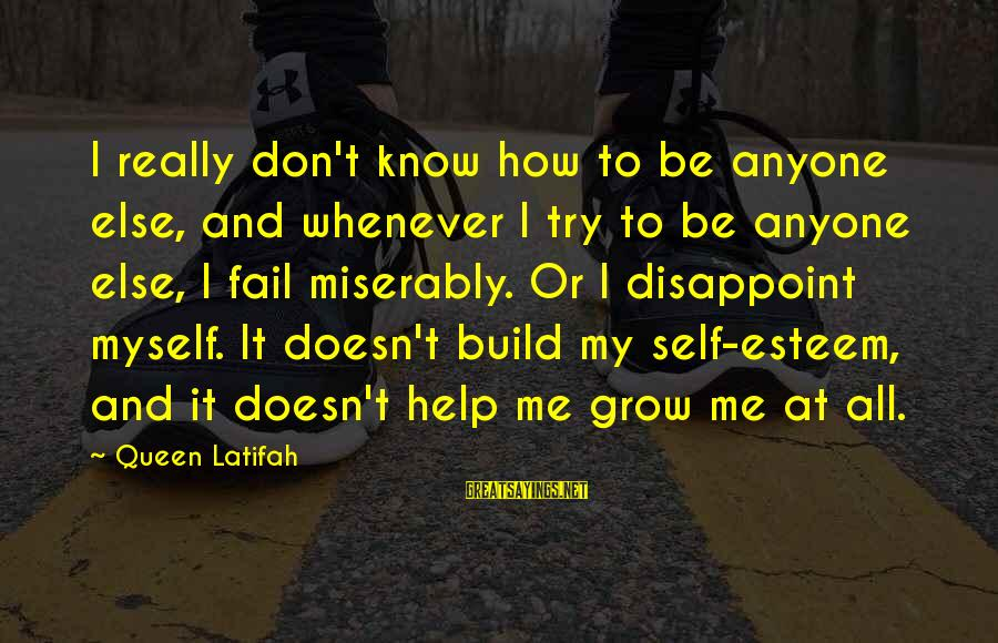 Build Self Esteem Sayings By Queen Latifah: I really don't know how to be anyone else, and whenever I try to be