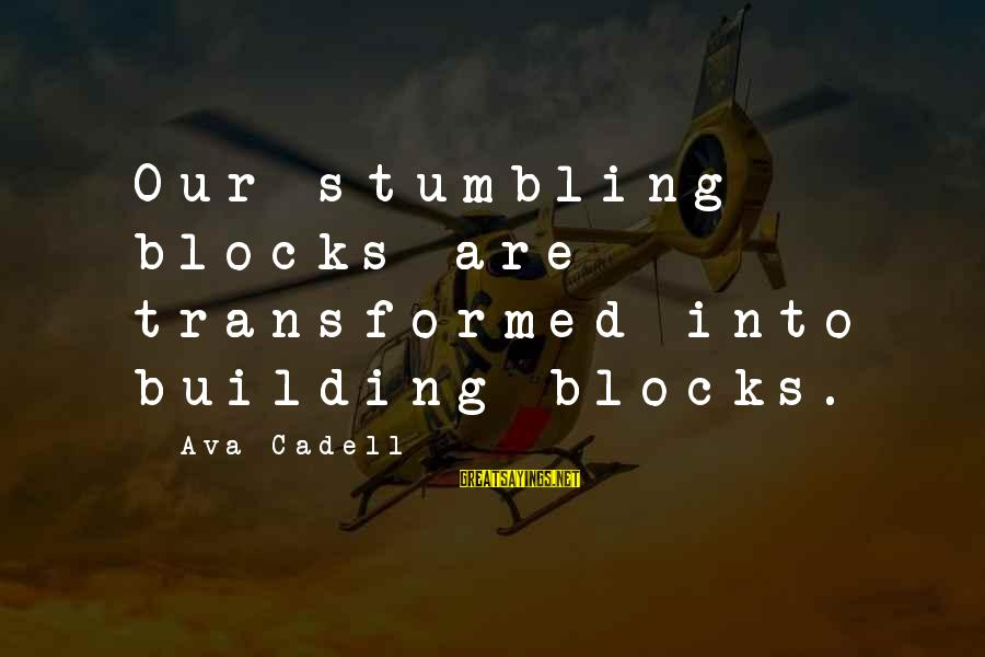 Building Blocks Sayings By Ava Cadell: Our stumbling blocks are transformed into building blocks.