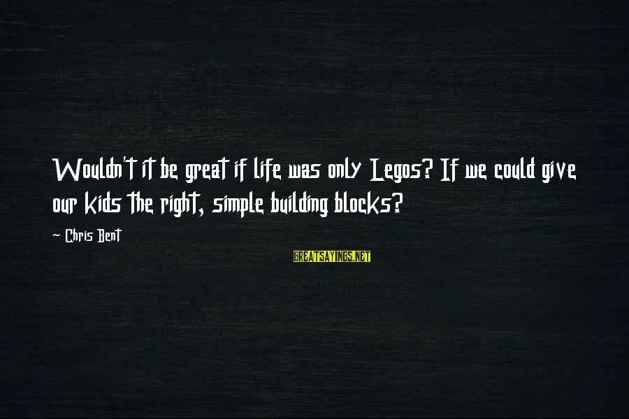Building Blocks Sayings By Chris Bent: Wouldn't it be great if life was only Legos? If we could give our kids