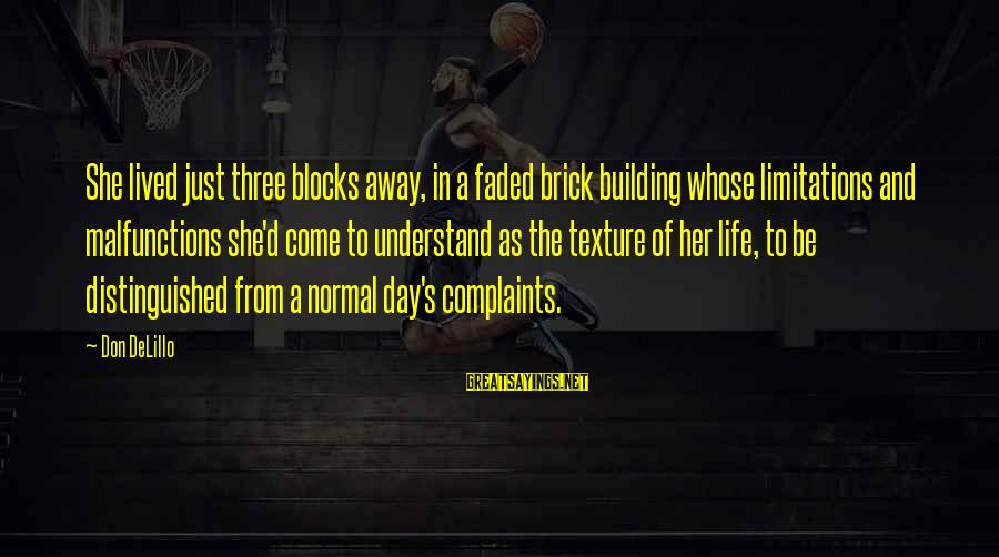 Building Blocks Sayings By Don DeLillo: She lived just three blocks away, in a faded brick building whose limitations and malfunctions