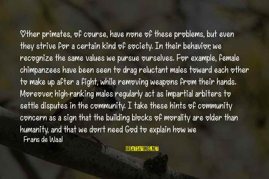 Building Blocks Sayings By Frans De Waal: Other primates, of course, have none of these problems, but even they strive for a