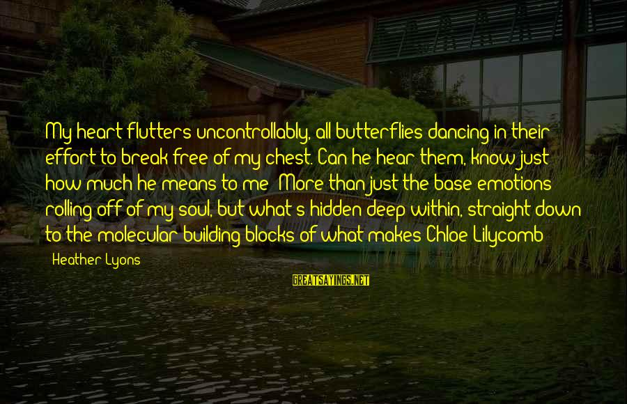 Building Blocks Sayings By Heather Lyons: My heart flutters uncontrollably, all butterflies dancing in their effort to break free of my