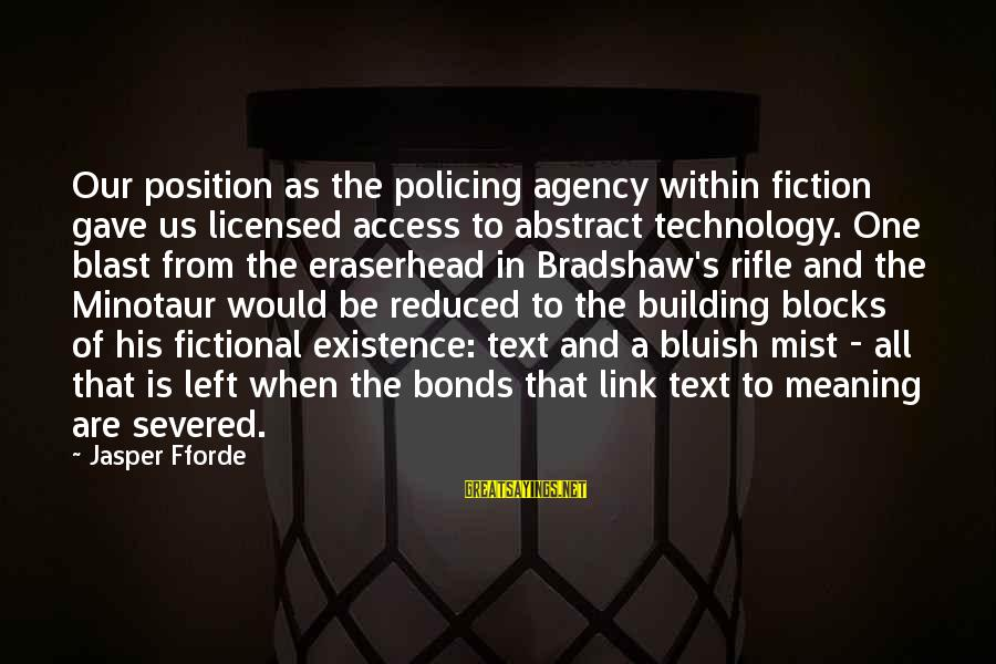 Building Blocks Sayings By Jasper Fforde: Our position as the policing agency within fiction gave us licensed access to abstract technology.