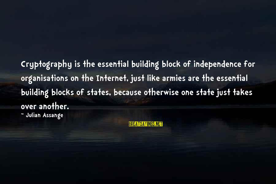 Building Blocks Sayings By Julian Assange: Cryptography is the essential building block of independence for organisations on the Internet, just like
