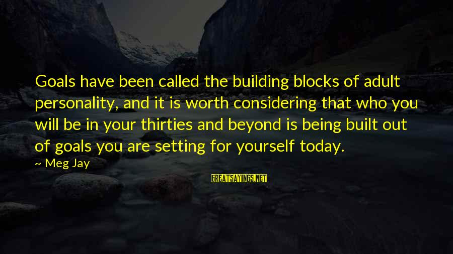 Building Blocks Sayings By Meg Jay: Goals have been called the building blocks of adult personality, and it is worth considering