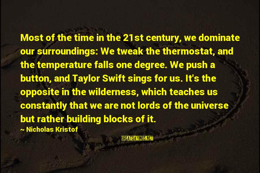 Building Blocks Sayings By Nicholas Kristof: Most of the time in the 21st century, we dominate our surroundings: We tweak the