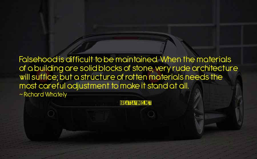 Building Blocks Sayings By Richard Whately: Falsehood is difficult to be maintained. When the materials of a building are solid blocks