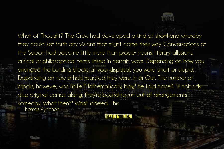 Building Blocks Sayings By Thomas Pynchon: What of Thought? The Crew had developed a kind of shorthand whereby they could set