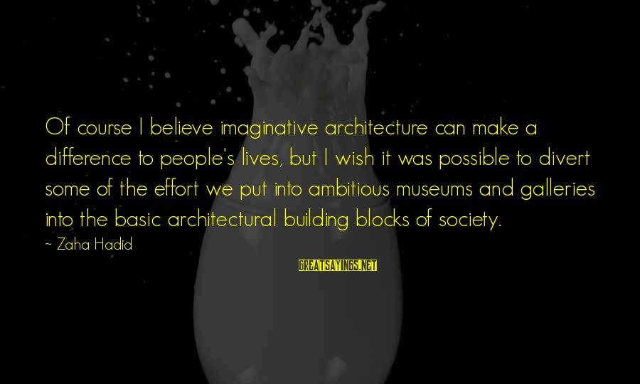 Building Blocks Sayings By Zaha Hadid: Of course I believe imaginative architecture can make a difference to people's lives, but I