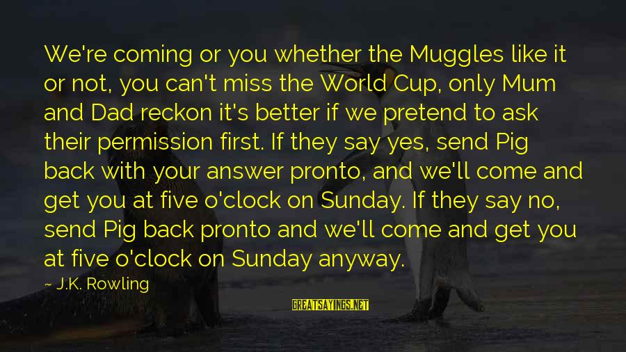 Building Client Relationships Sayings By J.K. Rowling: We're coming or you whether the Muggles like it or not, you can't miss the