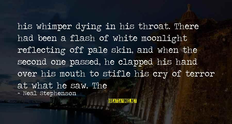 Building Client Relationships Sayings By Neal Stephenson: his whimper dying in his throat. There had been a flash of white moonlight reflecting