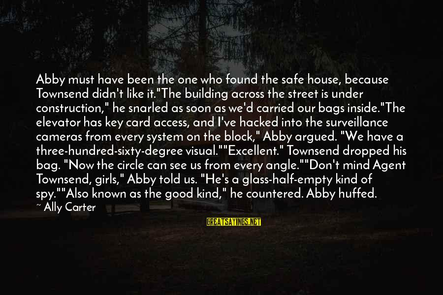 Building Construction Sayings By Ally Carter: Abby must have been the one who found the safe house, because Townsend didn't like
