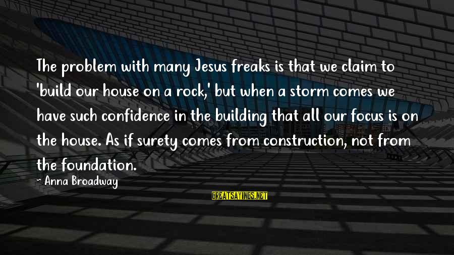 Building Construction Sayings By Anna Broadway: The problem with many Jesus freaks is that we claim to 'build our house on