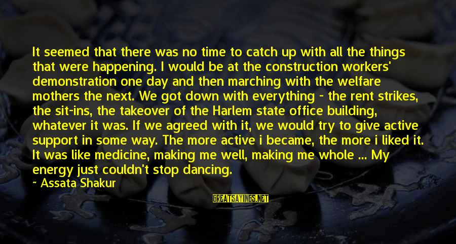 Building Construction Sayings By Assata Shakur: It seemed that there was no time to catch up with all the things that