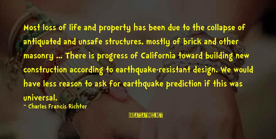 Building Construction Sayings By Charles Francis Richter: Most loss of life and property has been due to the collapse of antiquated and
