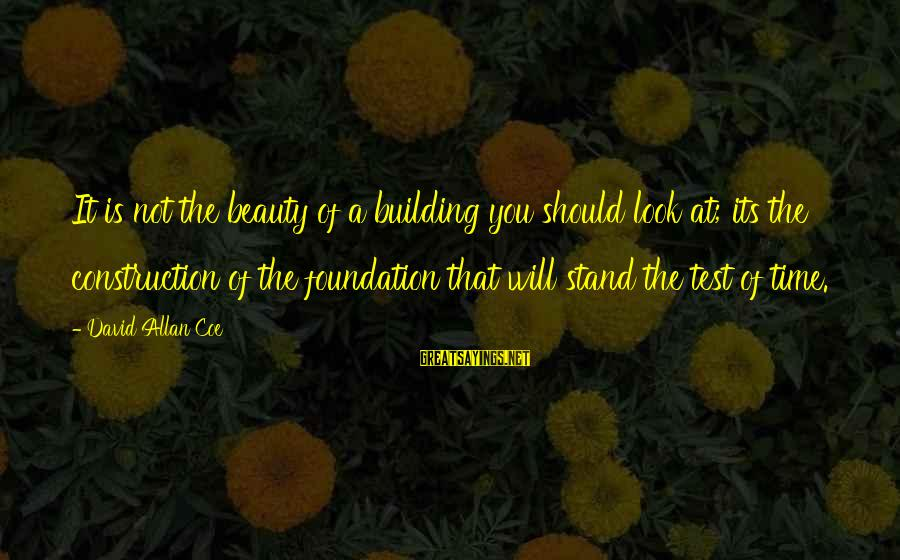 Building Construction Sayings By David Allan Coe: It is not the beauty of a building you should look at; its the construction