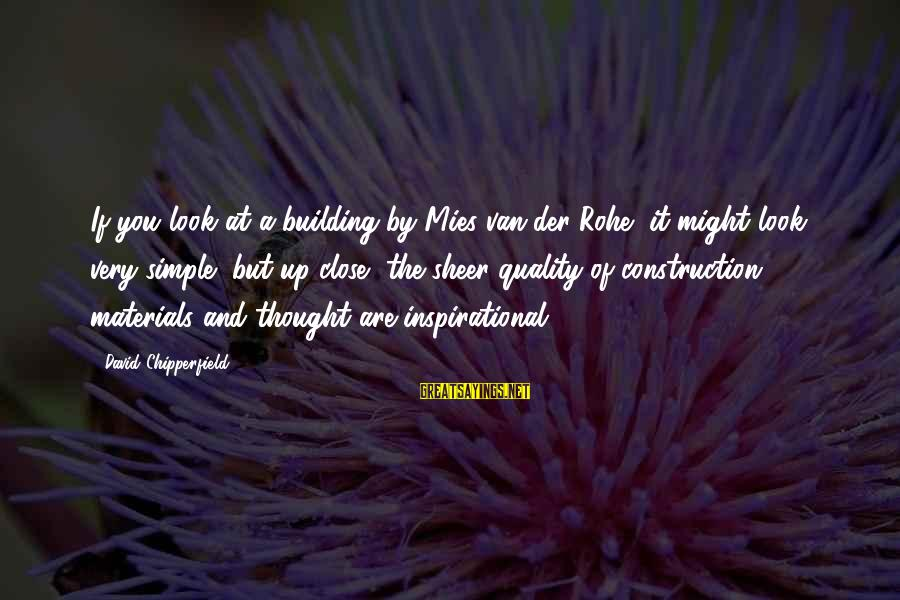 Building Construction Sayings By David Chipperfield: If you look at a building by Mies van der Rohe, it might look very
