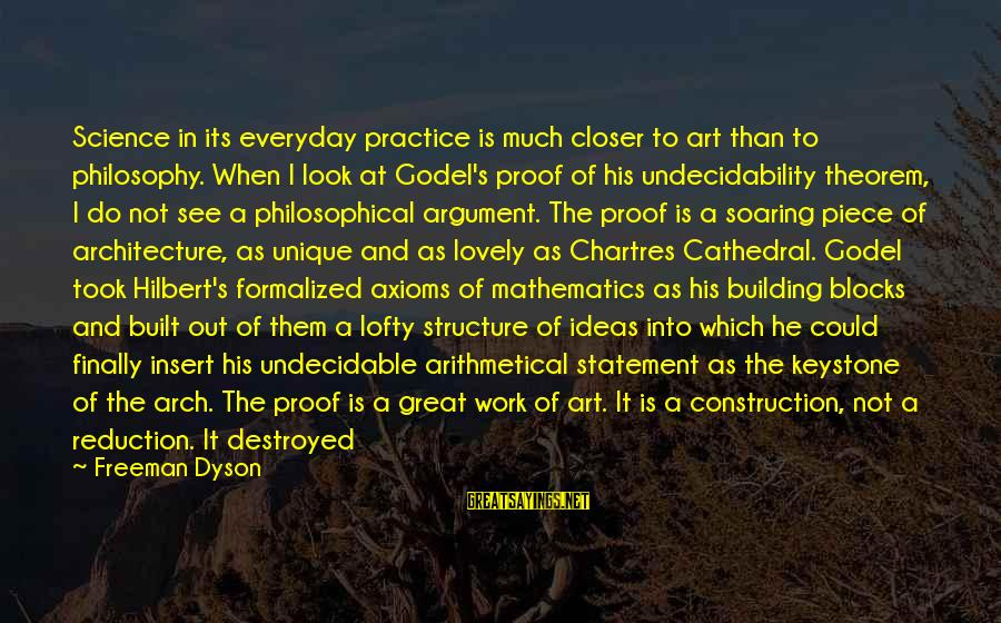 Building Construction Sayings By Freeman Dyson: Science in its everyday practice is much closer to art than to philosophy. When I