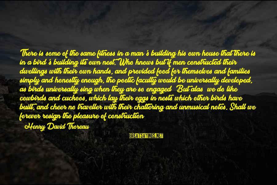 Building Construction Sayings By Henry David Thoreau: There is some of the same fitness in a man's building his own house that