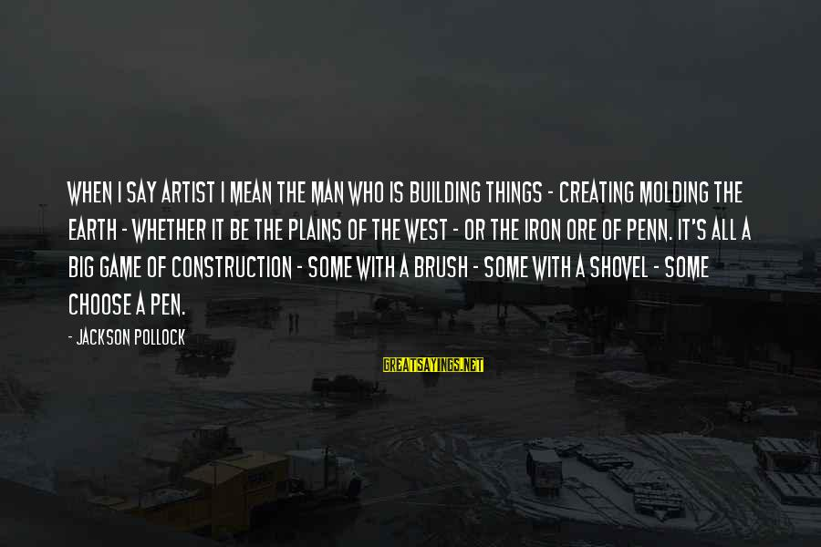 Building Construction Sayings By Jackson Pollock: When I say artist I mean the man who is building things - creating molding