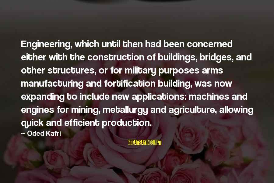 Building Construction Sayings By Oded Kafri: Engineering, which until then had been concerned either with the construction of buildings, bridges, and