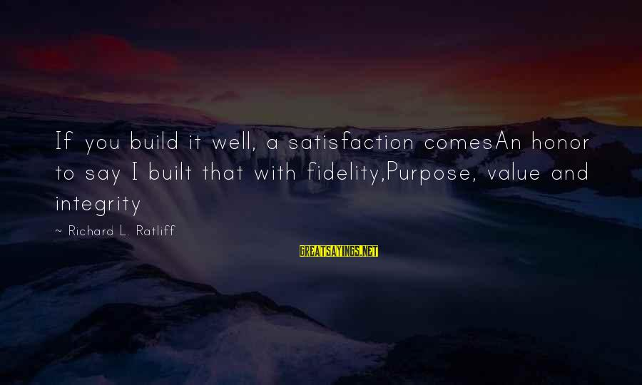 Building Construction Sayings By Richard L. Ratliff: If you build it well, a satisfaction comesAn honor to say I built that with