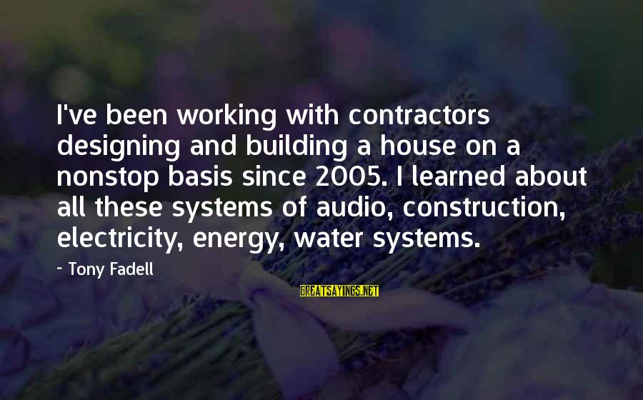 Building Construction Sayings By Tony Fadell: I've been working with contractors designing and building a house on a nonstop basis since