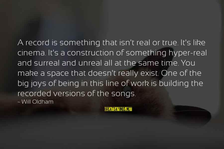 Building Construction Sayings By Will Oldham: A record is something that isn't real or true. It's like cinema. It's a construction