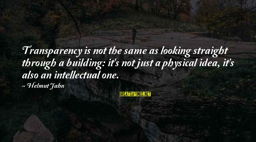 Buitengracht Sayings By Helmut Jahn: Transparency is not the same as looking straight through a building: it's not just a