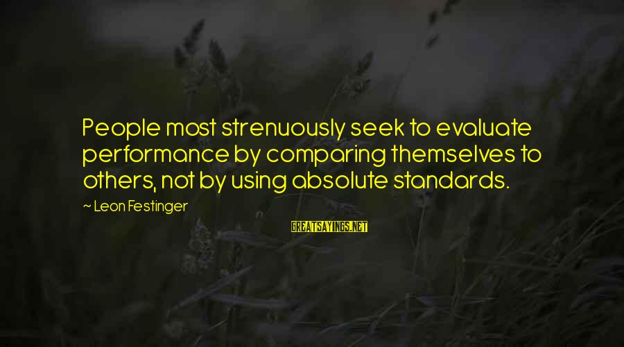 Buitengracht Sayings By Leon Festinger: People most strenuously seek to evaluate performance by comparing themselves to others, not by using