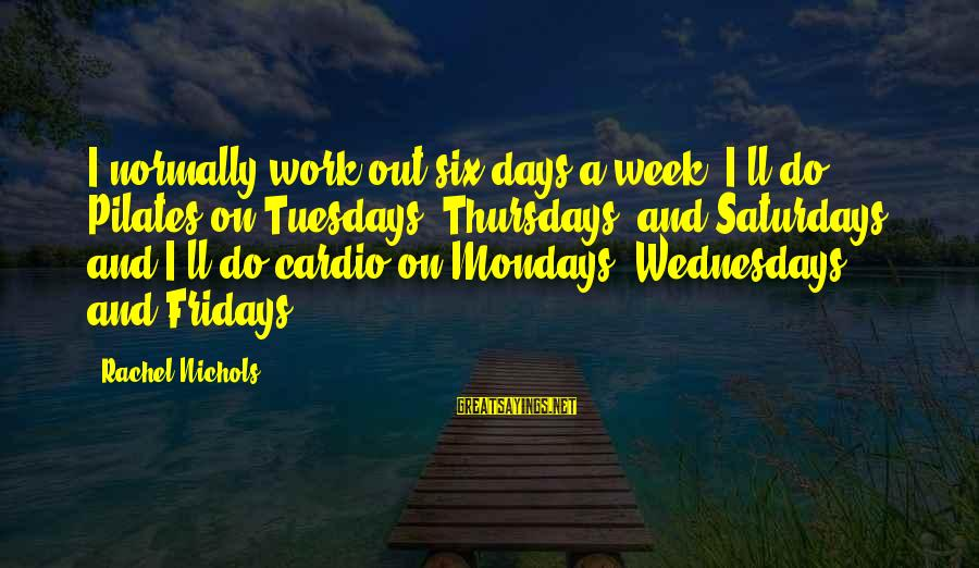 Buitengracht Sayings By Rachel Nichols: I normally work out six days a week. I'll do Pilates on Tuesdays, Thursdays, and