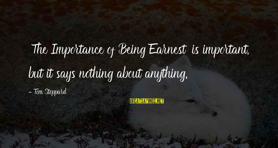 Bullseye Sayings By Tom Stoppard: 'The Importance of Being Earnest' is important, but it says nothing about anything.