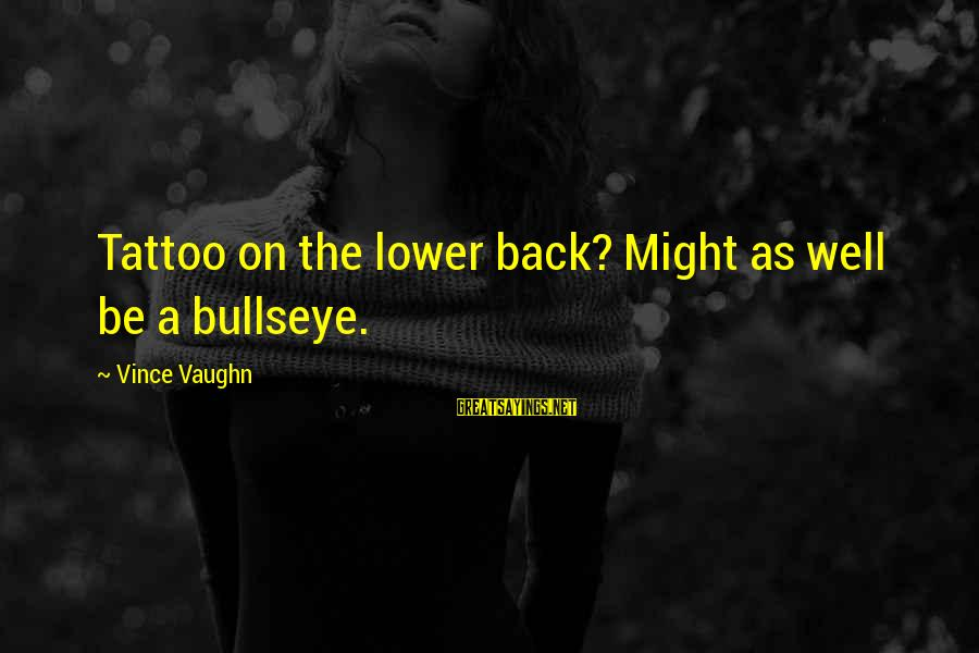 Bullseye Sayings By Vince Vaughn: Tattoo on the lower back? Might as well be a bullseye.