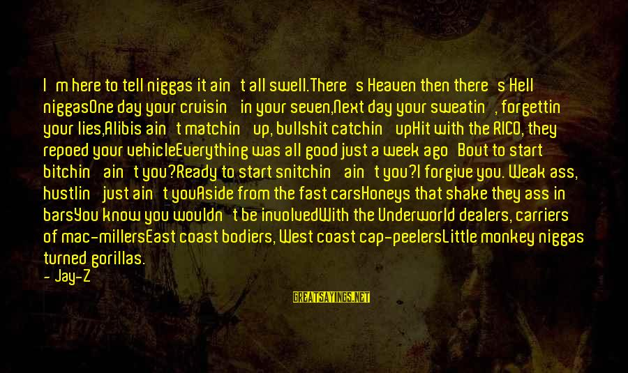 Bullshit Lies Sayings By Jay-Z: I'm here to tell niggas it ain't all swell.There's Heaven then there's Hell niggasOne day