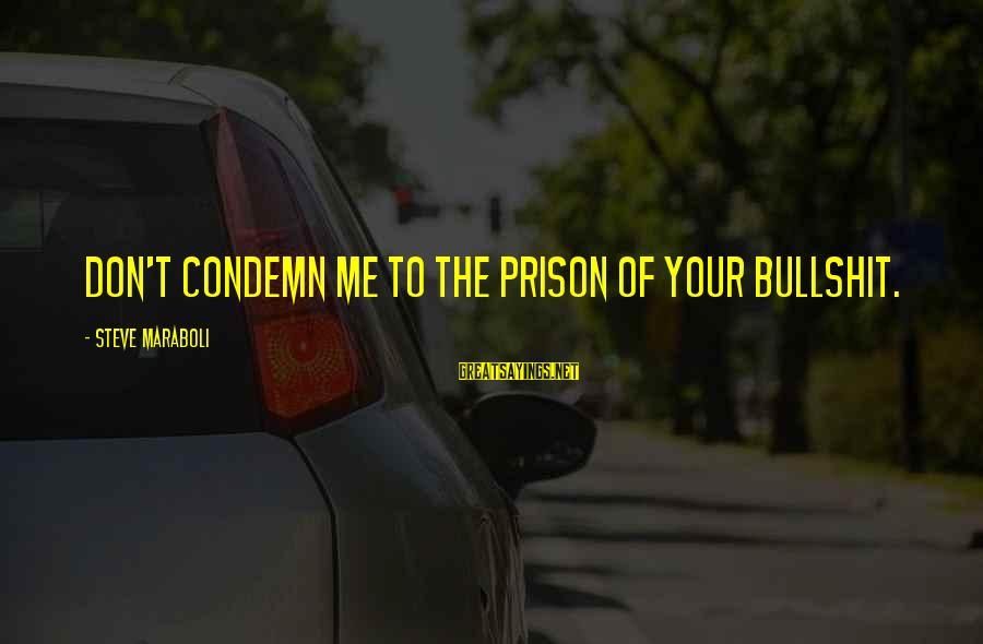 Bullshit Lies Sayings By Steve Maraboli: Don't condemn me to the prison of your bullshit.