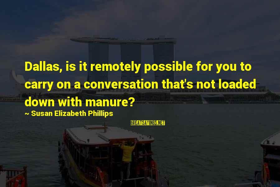 Bullshit Lies Sayings By Susan Elizabeth Phillips: Dallas, is it remotely possible for you to carry on a conversation that's not loaded
