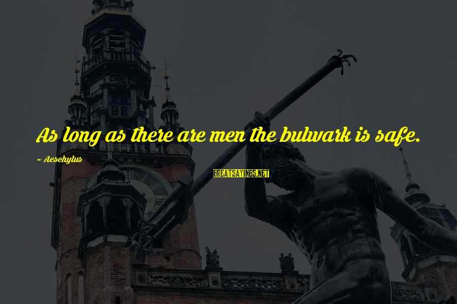 Bulwark Sayings By Aeschylus: As long as there are men the bulwark is safe.