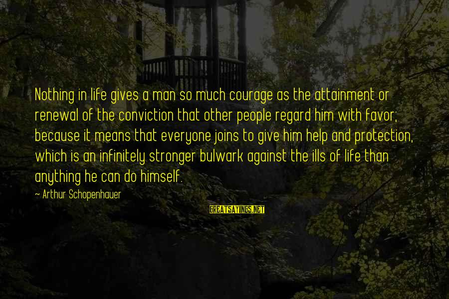 Bulwark Sayings By Arthur Schopenhauer: Nothing in life gives a man so much courage as the attainment or renewal of