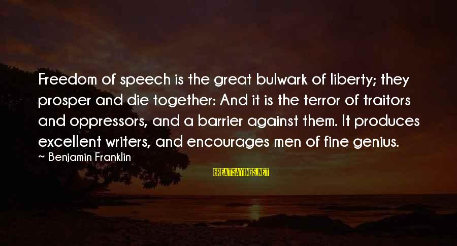 Bulwark Sayings By Benjamin Franklin: Freedom of speech is the great bulwark of liberty; they prosper and die together: And