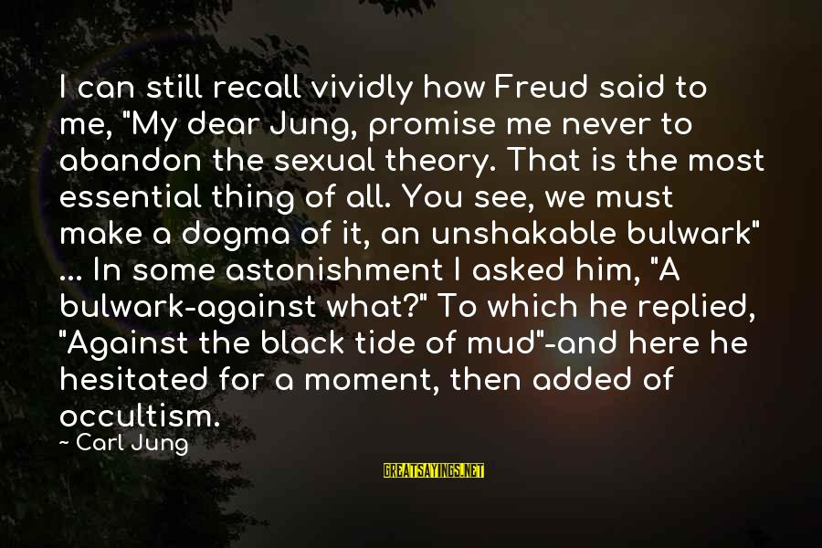 """Bulwark Sayings By Carl Jung: I can still recall vividly how Freud said to me, """"My dear Jung, promise me"""
