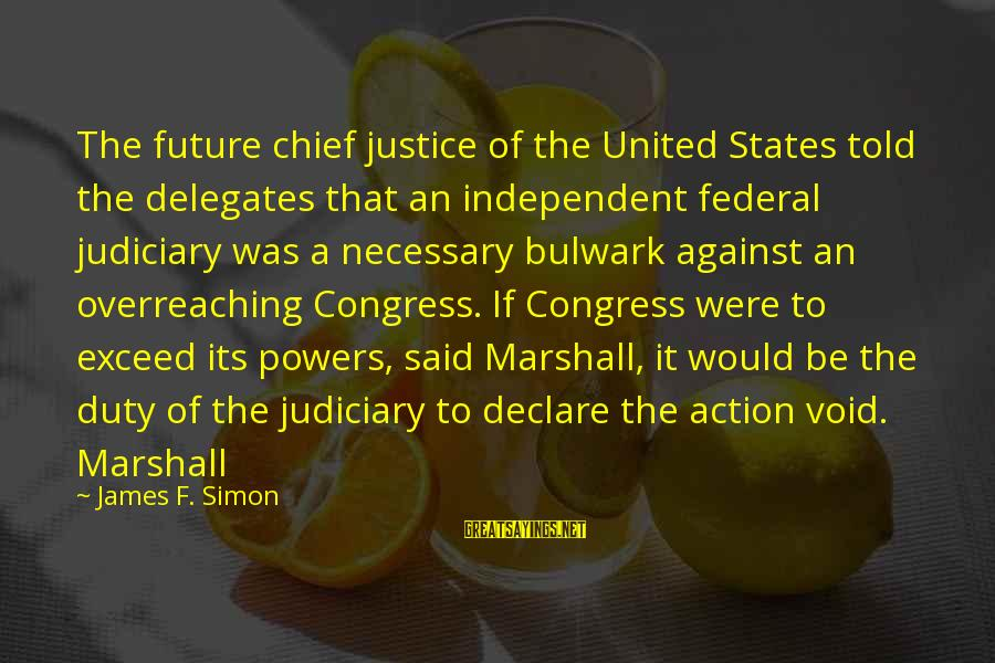 Bulwark Sayings By James F. Simon: The future chief justice of the United States told the delegates that an independent federal