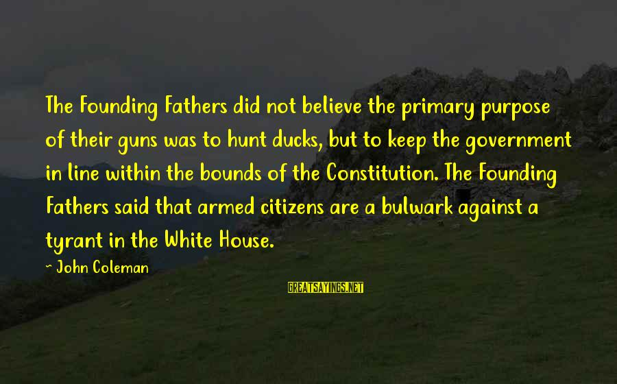 Bulwark Sayings By John Coleman: The Founding Fathers did not believe the primary purpose of their guns was to hunt