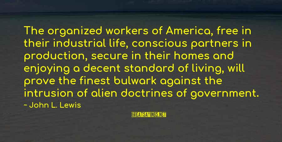 Bulwark Sayings By John L. Lewis: The organized workers of America, free in their industrial life, conscious partners in production, secure