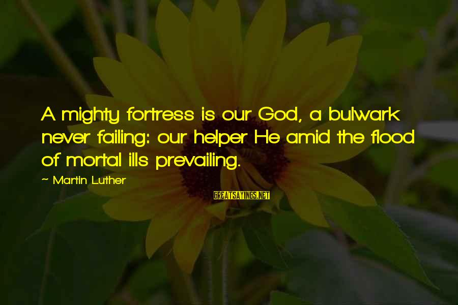 Bulwark Sayings By Martin Luther: A mighty fortress is our God, a bulwark never failing: our helper He amid the